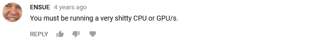 ENSUE- You must be running a very shitty CPU or